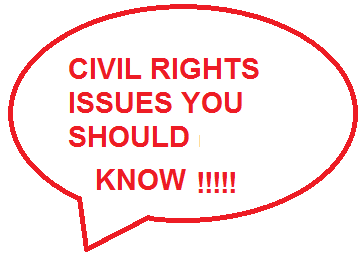 CIVIL RIGHTS ISSUES YOU SHOULD KNOW